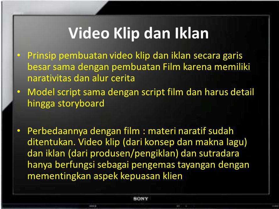 Video Klip dan Iklan Prinsip pembuatan video klip dan iklan secara garis besar sama dengan pembuatan Film karena memiliki narativitas dan alur cerita.