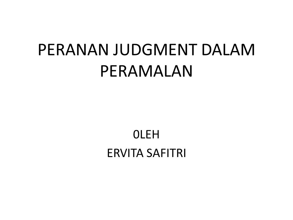 PERANAN JUDGMENT DALAM PERAMALAN