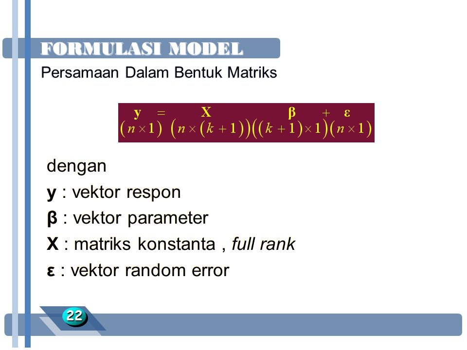 X : matriks konstanta , full rank ε : vektor random error