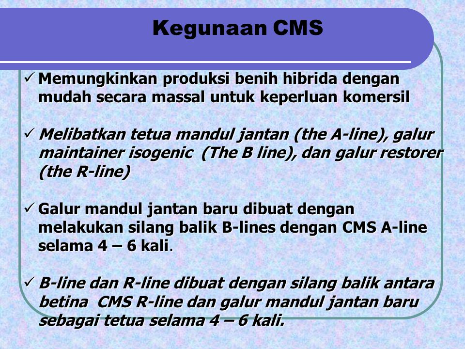 Kegunaan CMS Memungkinkan produksi benih hibrida dengan mudah secara massal untuk keperluan komersil.