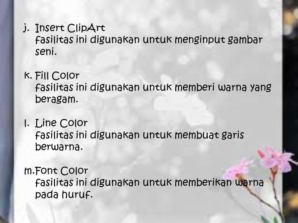 Insert ClipArt fasilitas ini digunakan untuk menginput gambar seni. Fill Color. fasilitas ini digunakan untuk memberi warna yang beragam.