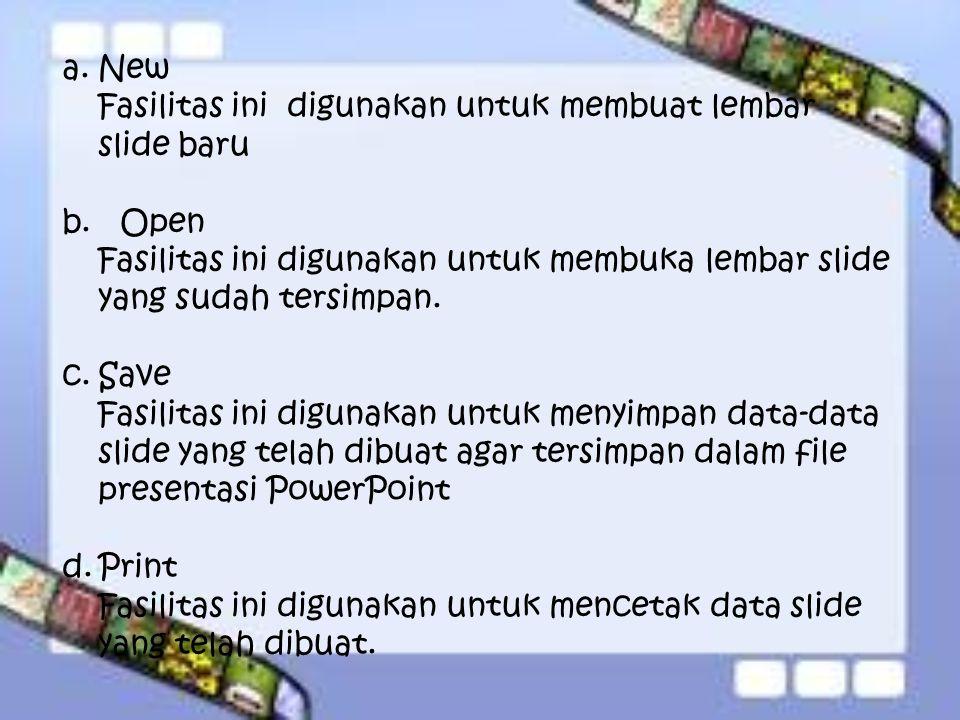 New Fasilitas ini digunakan untuk membuat lembar slide baru. b. Open. Fasilitas ini digunakan untuk membuka lembar slide yang sudah tersimpan.