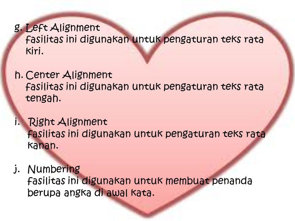 Left Alignment fasilitas ini digunakan untuk pengaturan teks rata kiri. Center Alignment.