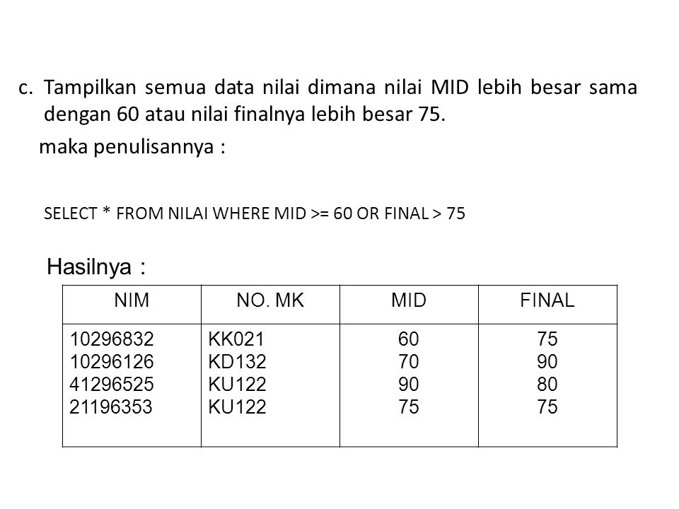 SELECT * FROM NILAI WHERE MID >= 60 OR FINAL > 75