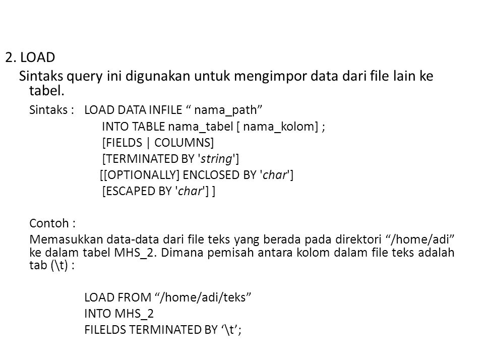 Sintaks : LOAD DATA INFILE nama_path