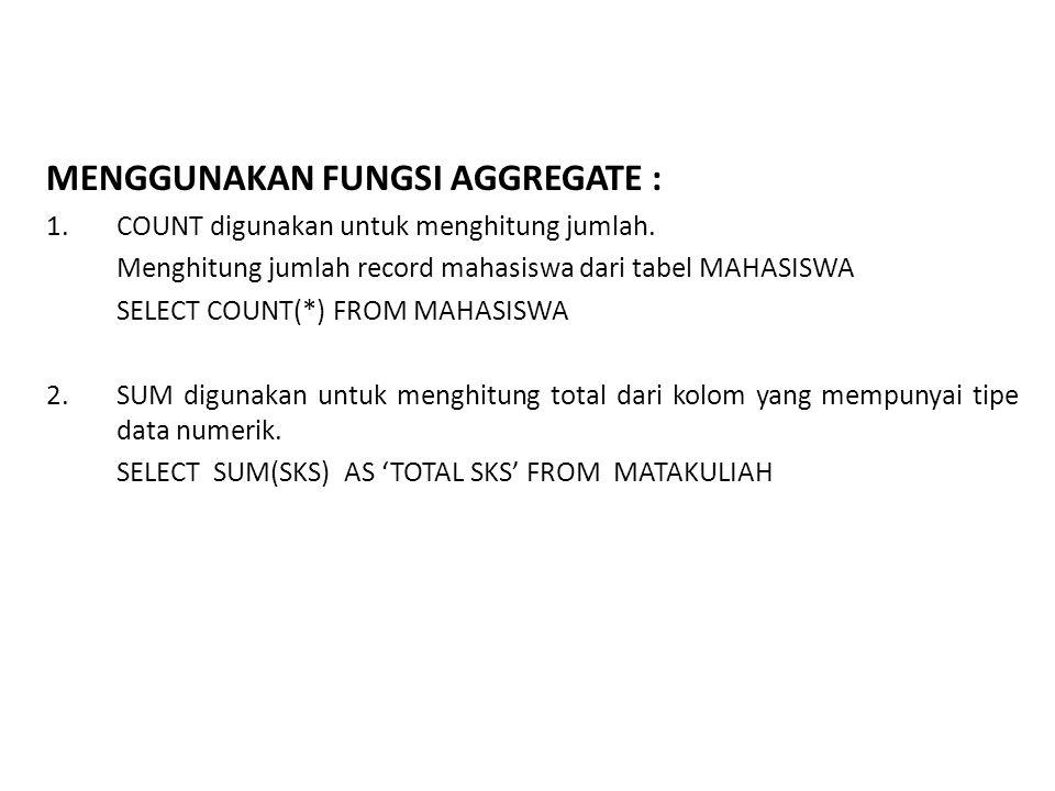MENGGUNAKAN FUNGSI AGGREGATE :