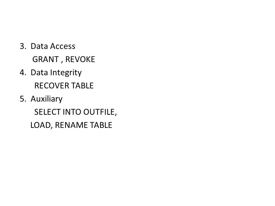 3. Data Access GRANT , REVOKE 4. Data Integrity RECOVER TABLE 5