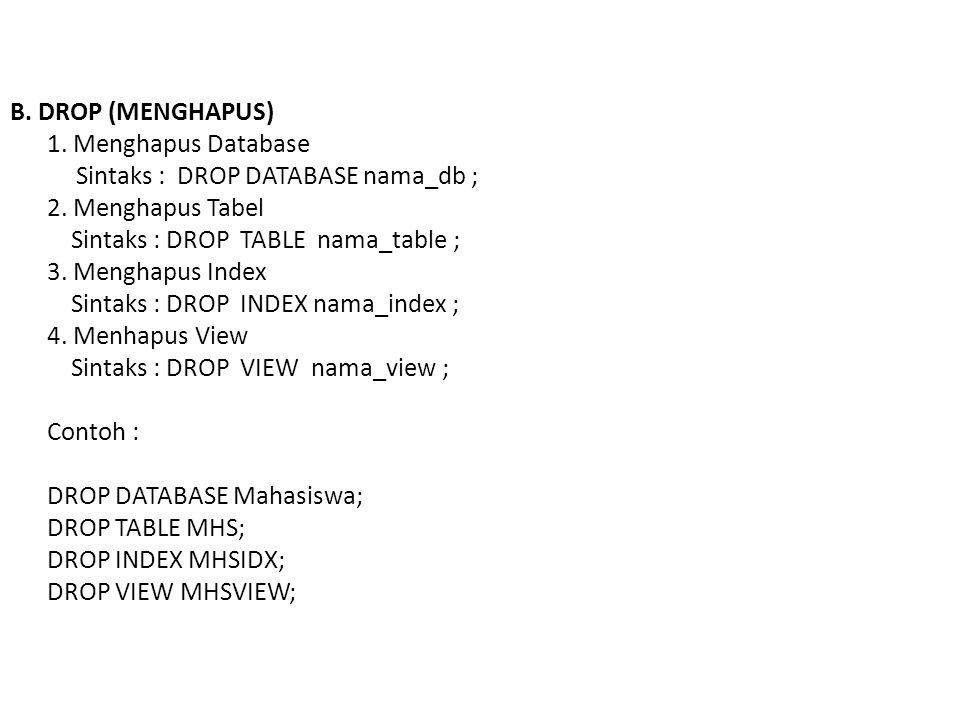 B. DROP (MENGHAPUS) 1. Menghapus Database Sintaks : DROP DATABASE nama_db ; 2.