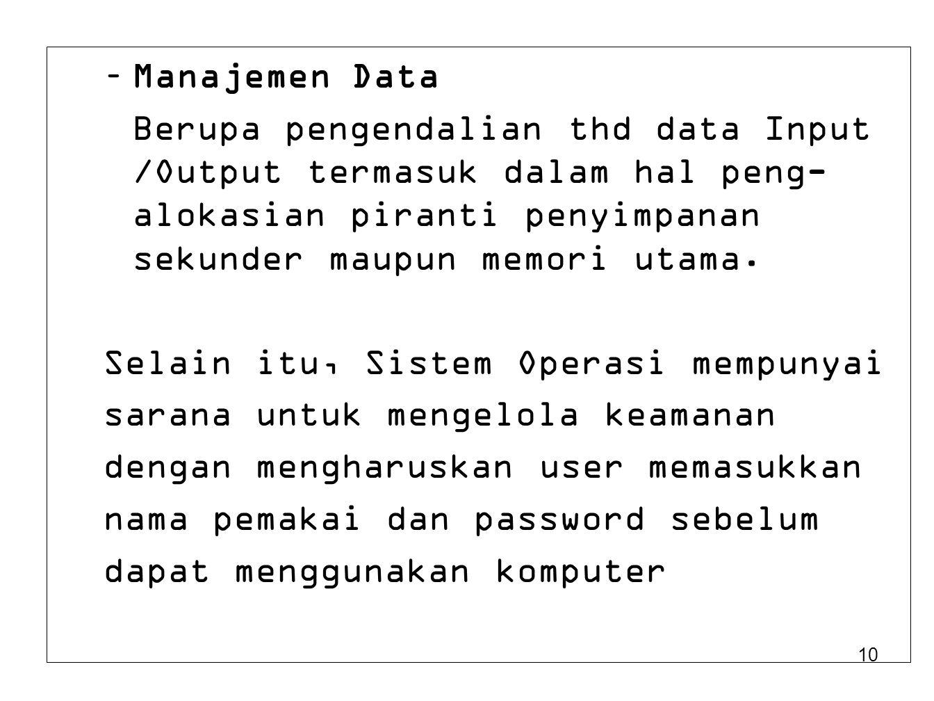 Manajemen Data Berupa pengendalian thd data Input /Output termasuk dalam hal peng-alokasian piranti penyimpanan sekunder maupun memori utama.