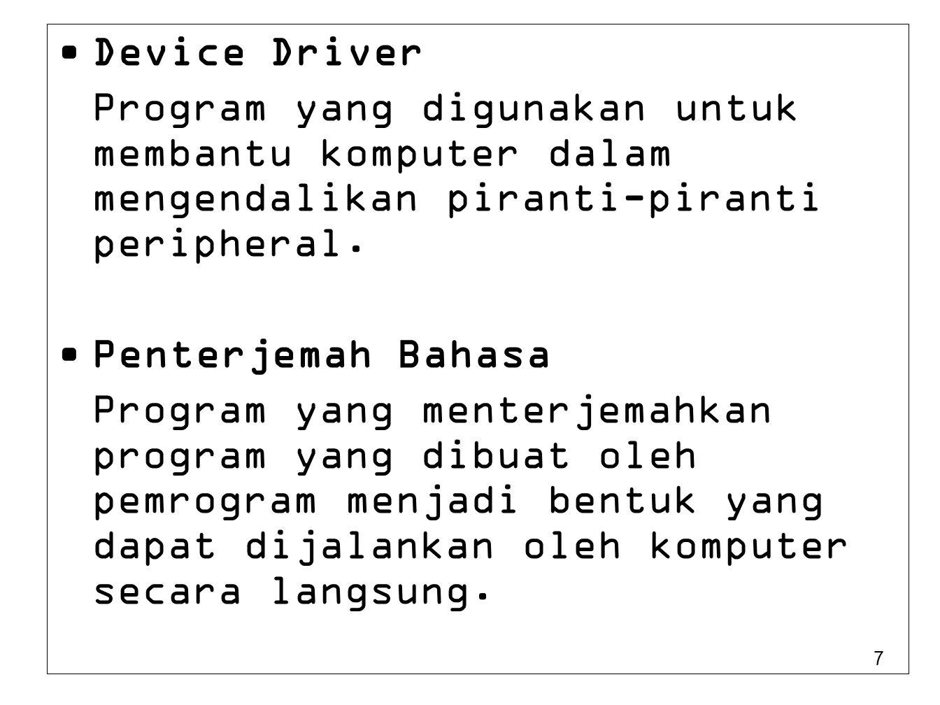 Device Driver Program yang digunakan untuk membantu komputer dalam mengendalikan piranti-piranti peripheral.