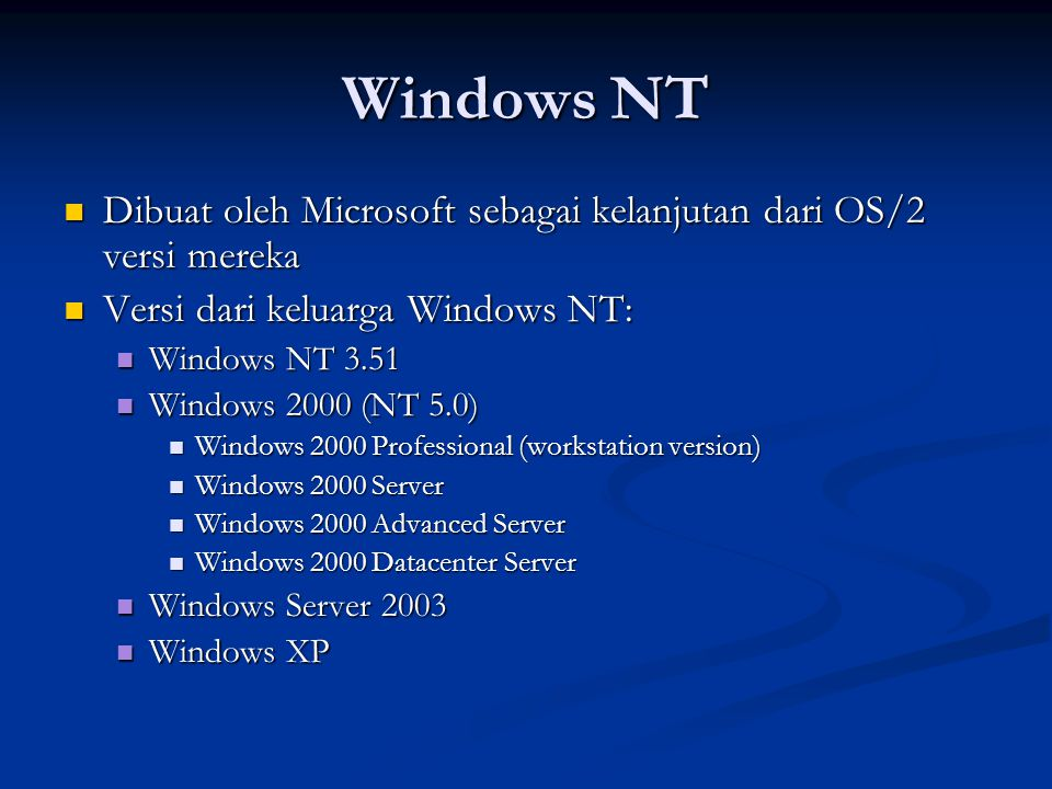 Windows NT Dibuat oleh Microsoft sebagai kelanjutan dari OS/2 versi mereka. Versi dari keluarga Windows NT: