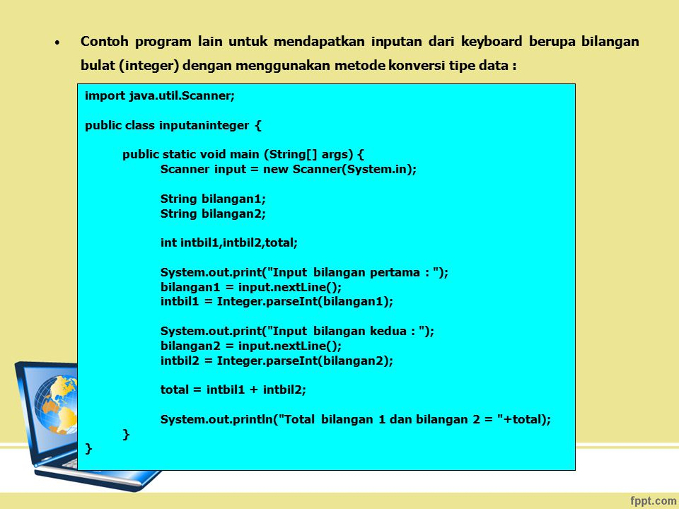 Contoh program lain untuk mendapatkan inputan dari keyboard berupa bilangan bulat (integer) dengan menggunakan metode konversi tipe data :