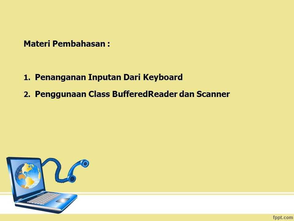 Materi Pembahasan : Penanganan Inputan Dari Keyboard Penggunaan Class BufferedReader dan Scanner