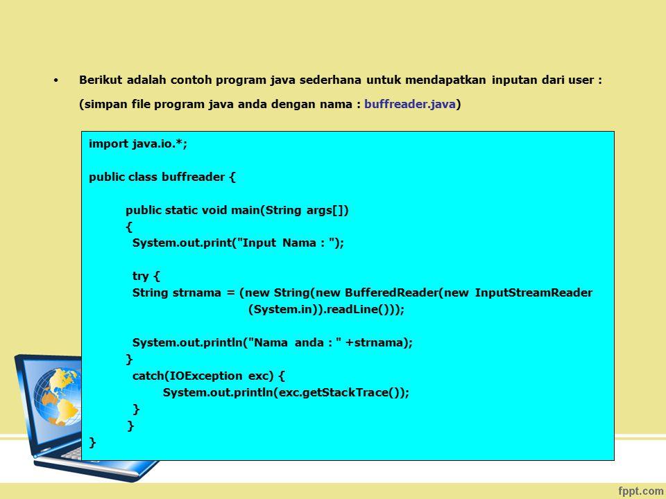 Berikut adalah contoh program java sederhana untuk mendapatkan inputan dari user :