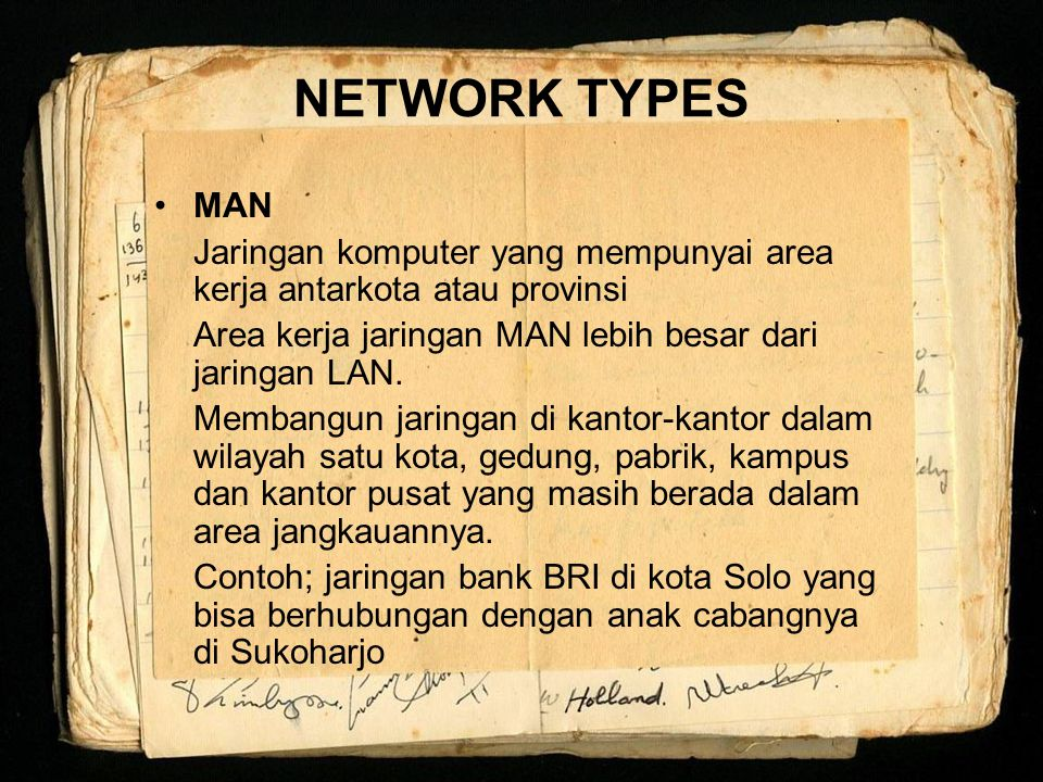 NETWORK TYPES MAN. Jaringan komputer yang mempunyai area kerja antarkota atau provinsi. Area kerja jaringan MAN lebih besar dari jaringan LAN.