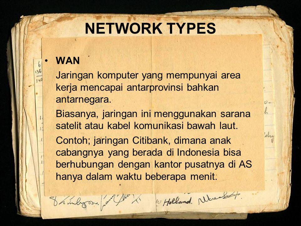 NETWORK TYPES WAN. Jaringan komputer yang mempunyai area kerja mencapai antarprovinsi bahkan antarnegara.