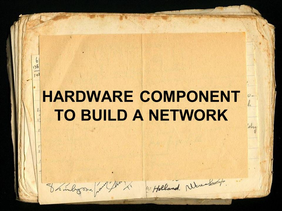 HARDWARE COMPONENT TO BUILD A NETWORK