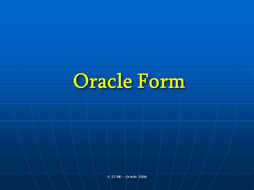 Oracle Form V 12 NE - Oracle 2006