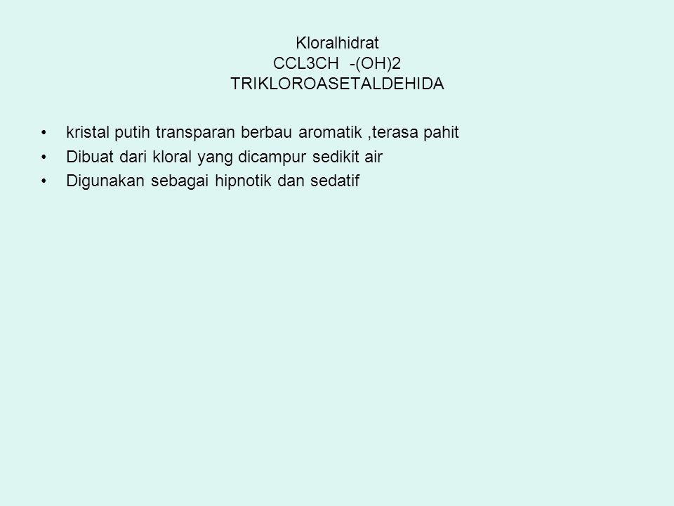 Kloralhidrat CCL3CH -(OH)2 TRIKLOROASETALDEHIDA