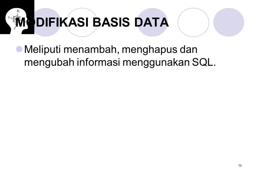 MODIFIKASI BASIS DATA Meliputi menambah, menghapus dan mengubah informasi menggunakan SQL.