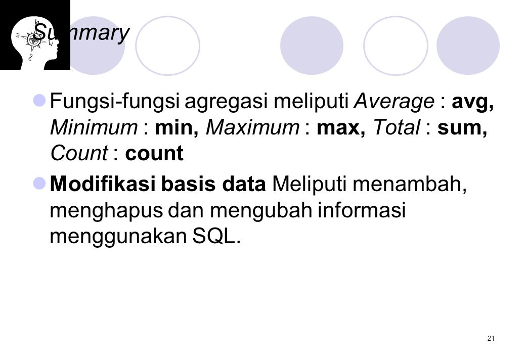 Summary Fungsi-fungsi agregasi meliputi Average : avg, Minimum : min, Maximum : max, Total : sum, Count : count.