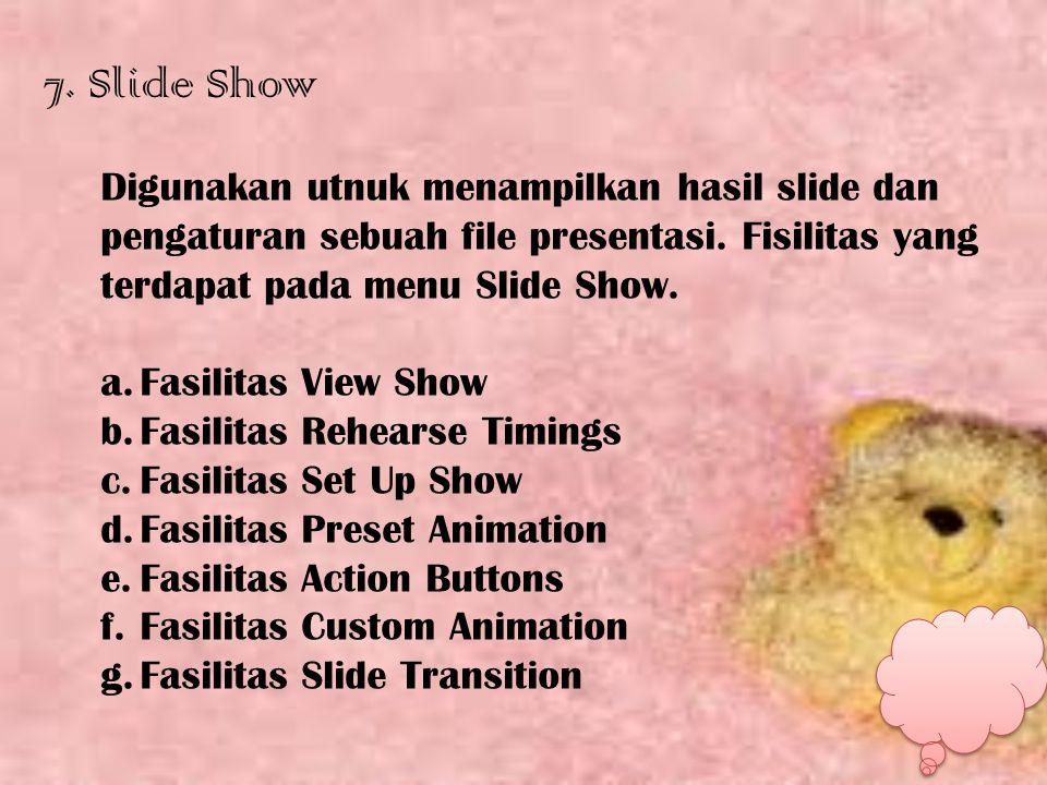7. Slide Show Digunakan utnuk menampilkan hasil slide dan pengaturan sebuah file presentasi. Fisilitas yang terdapat pada menu Slide Show.