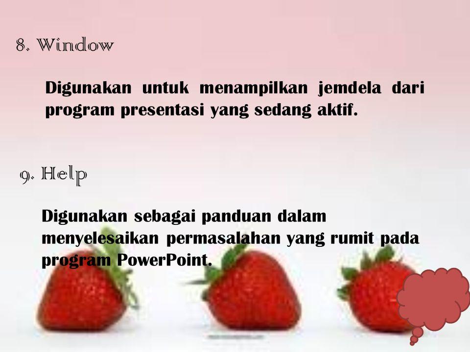 8. Window Digunakan untuk menampilkan jemdela dari program presentasi yang sedang aktif. 9. Help.