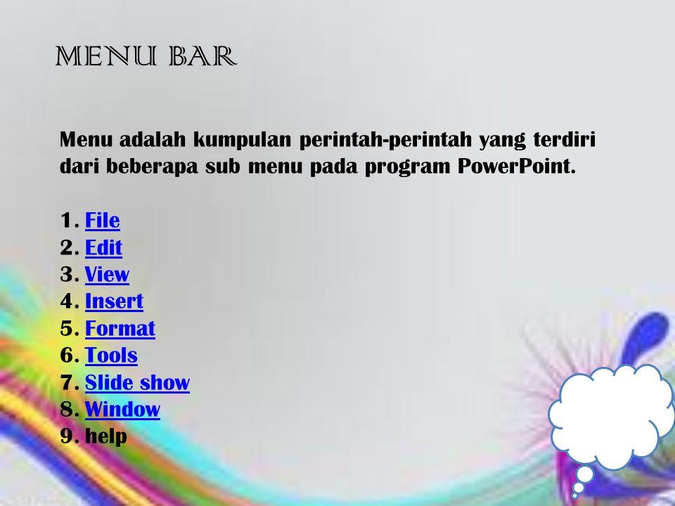 MENU BAR Menu adalah kumpulan perintah-perintah yang terdiri dari beberapa sub menu pada program PowerPoint.