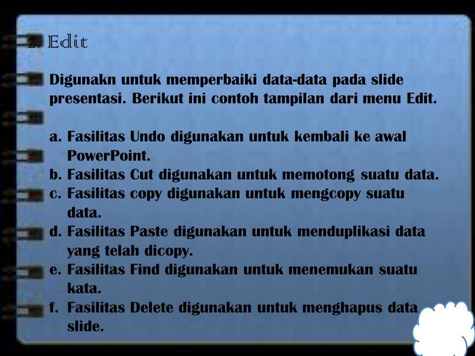 2. Edit Digunakn untuk memperbaiki data-data pada slide presentasi. Berikut ini contoh tampilan dari menu Edit.