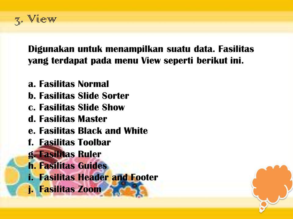 3. View Digunakan untuk menampilkan suatu data. Fasilitas yang terdapat pada menu View seperti berikut ini.