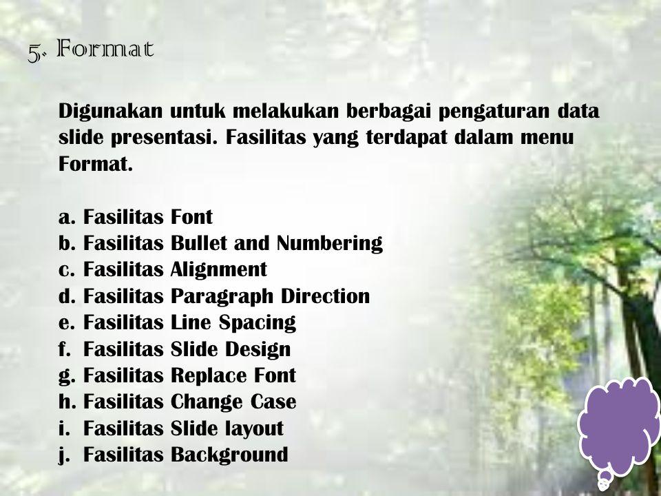 5. Format Digunakan untuk melakukan berbagai pengaturan data slide presentasi. Fasilitas yang terdapat dalam menu Format.