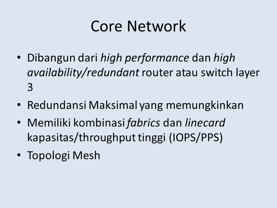 Core Network Dibangun dari high performance dan high availability/redundant router atau switch layer 3.