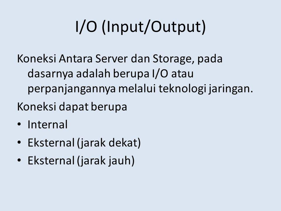 I/O (Input/Output) Koneksi Antara Server dan Storage, pada dasarnya adalah berupa I/O atau perpanjangannya melalui teknologi jaringan.