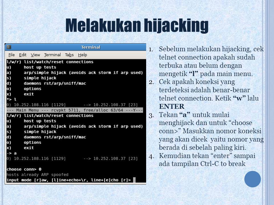 Melakukan hijacking Sebelum melakukan hijacking, cek telnet connection apakah sudah terbuka atau belum dengan mengetik l pada main menu.