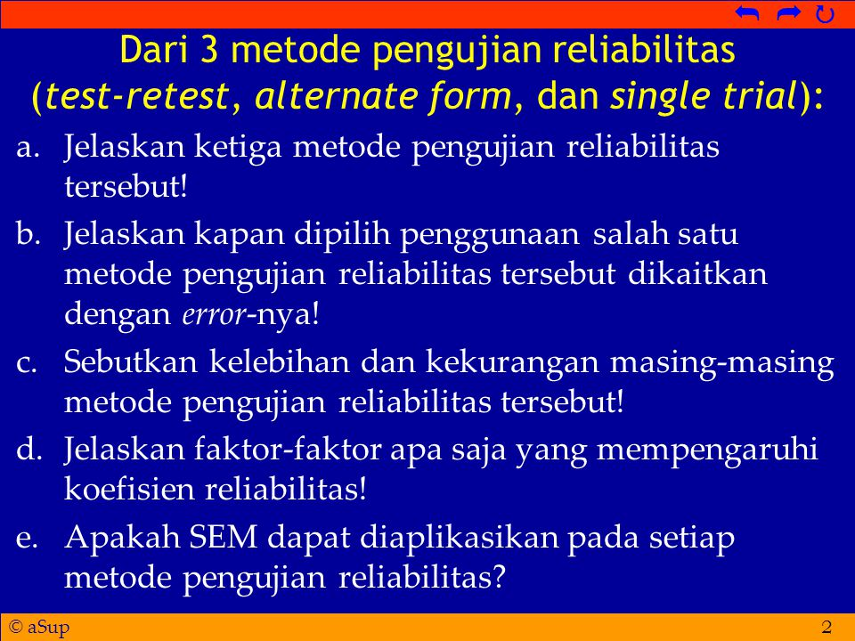 Dari 3 metode pengujian reliabilitas (test-retest, alternate form, dan single trial):