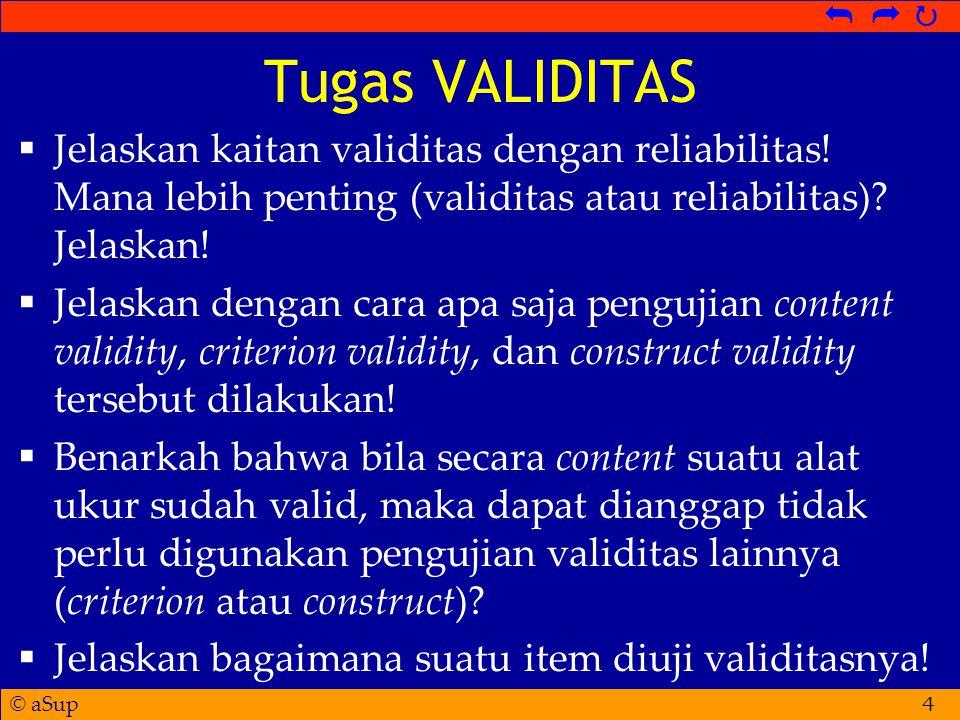 Tugas VALIDITAS Jelaskan kaitan validitas dengan reliabilitas! Mana lebih penting (validitas atau reliabilitas) Jelaskan!