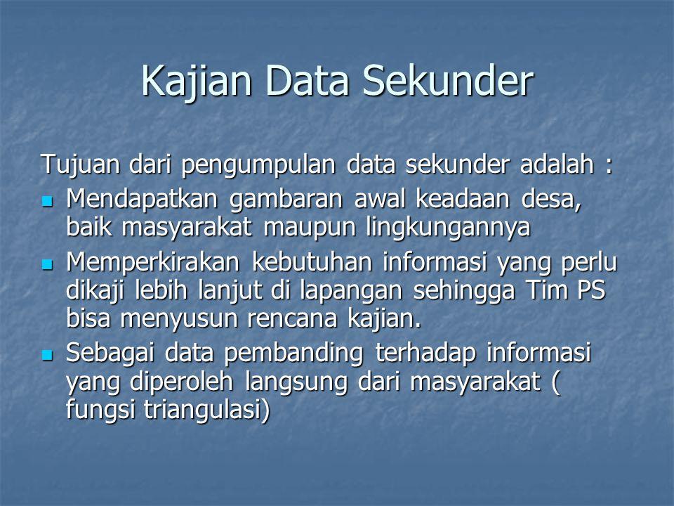 Kajian Data Sekunder Tujuan dari pengumpulan data sekunder adalah :