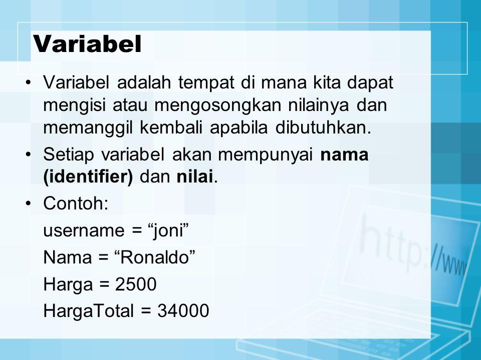 Variabel Variabel adalah tempat di mana kita dapat mengisi atau mengosongkan nilainya dan memanggil kembali apabila dibutuhkan.