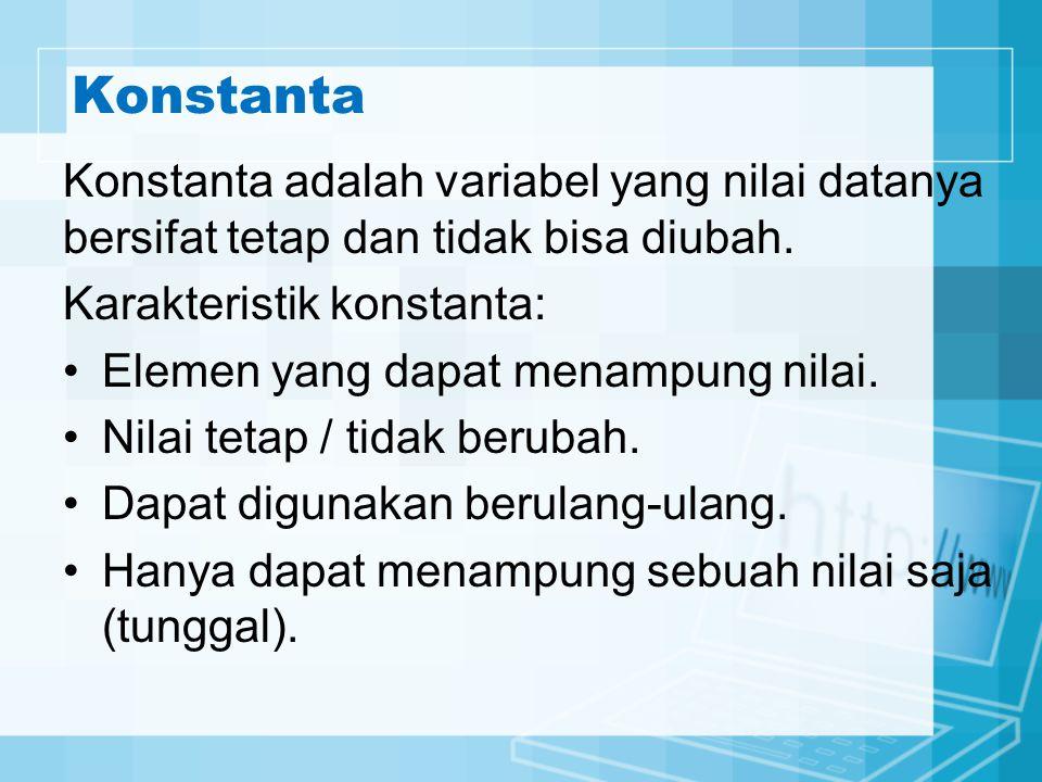 Konstanta Konstanta adalah variabel yang nilai datanya bersifat tetap dan tidak bisa diubah. Karakteristik konstanta: