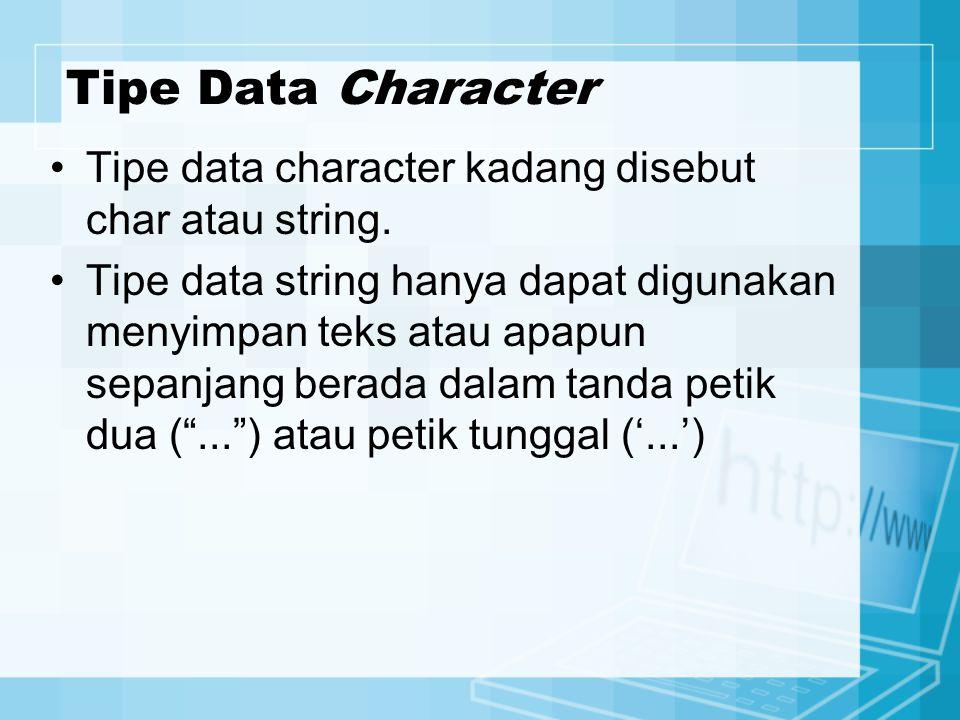 Tipe Data Character Tipe data character kadang disebut char atau string.