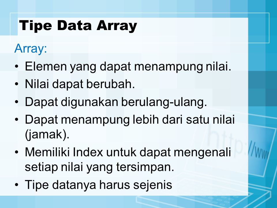 Tipe Data Array Array: Elemen yang dapat menampung nilai.