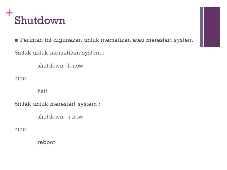 Shutdown Perintah ini digunakan untuk mematikan atau merestart system