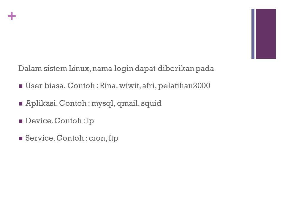 Dalam sistem Linux, nama login dapat diberikan pada