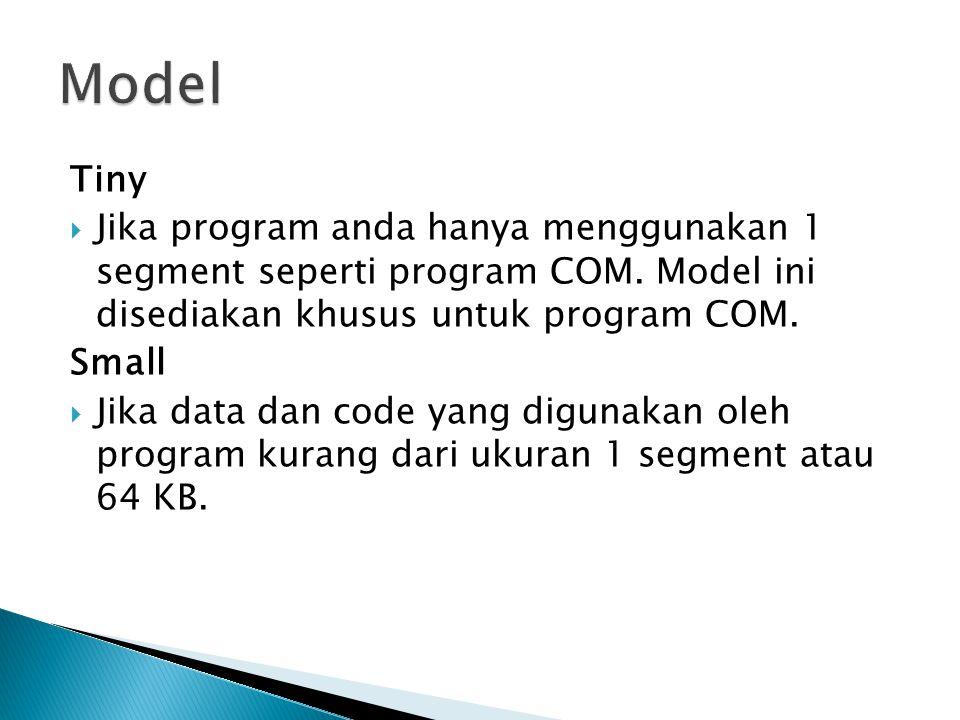 Model Tiny. Jika program anda hanya menggunakan 1 segment seperti program COM. Model ini disediakan khusus untuk program COM.