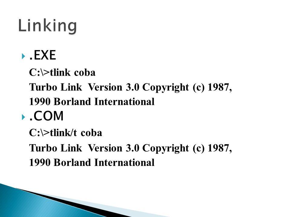 Linking .EXE .COM C:\>tlink coba