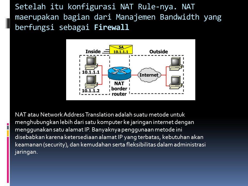 Setelah itu konfigurasi NAT Rule-nya