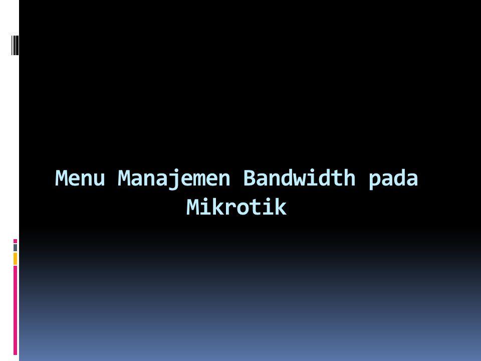 Menu Manajemen Bandwidth pada Mikrotik