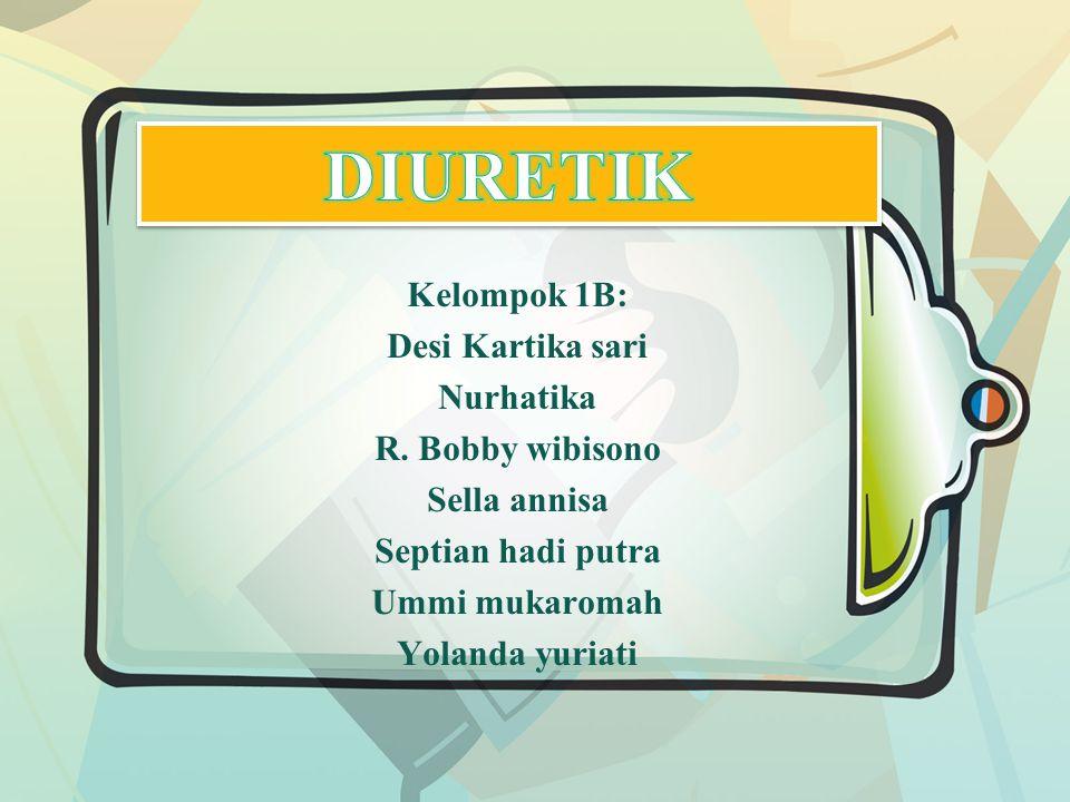 DIURETIK Kelompok 1B: Desi Kartika sari Nurhatika R. Bobby wibisono