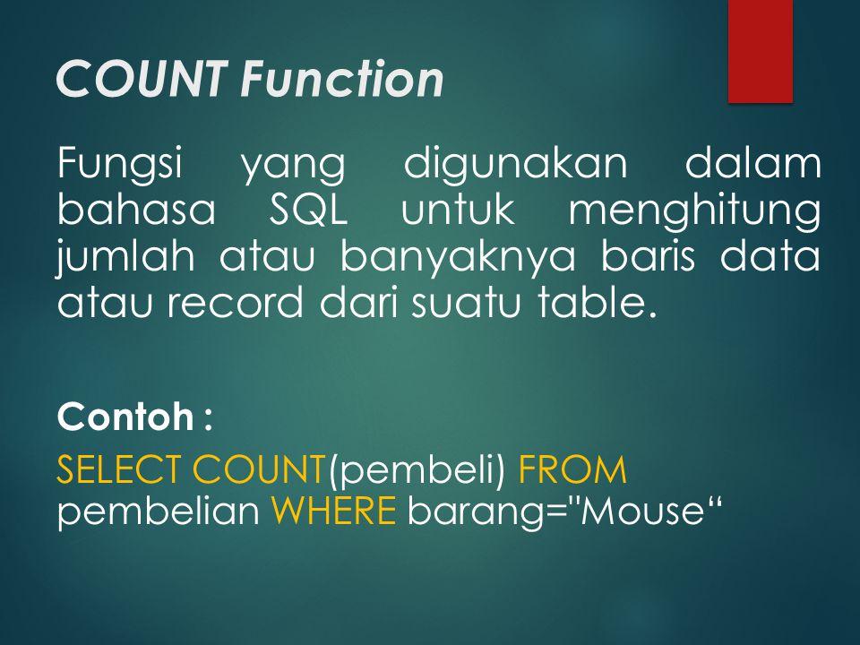 COUNT Function Fungsi yang digunakan dalam bahasa SQL untuk menghitung jumlah atau banyaknya baris data atau record dari suatu table.