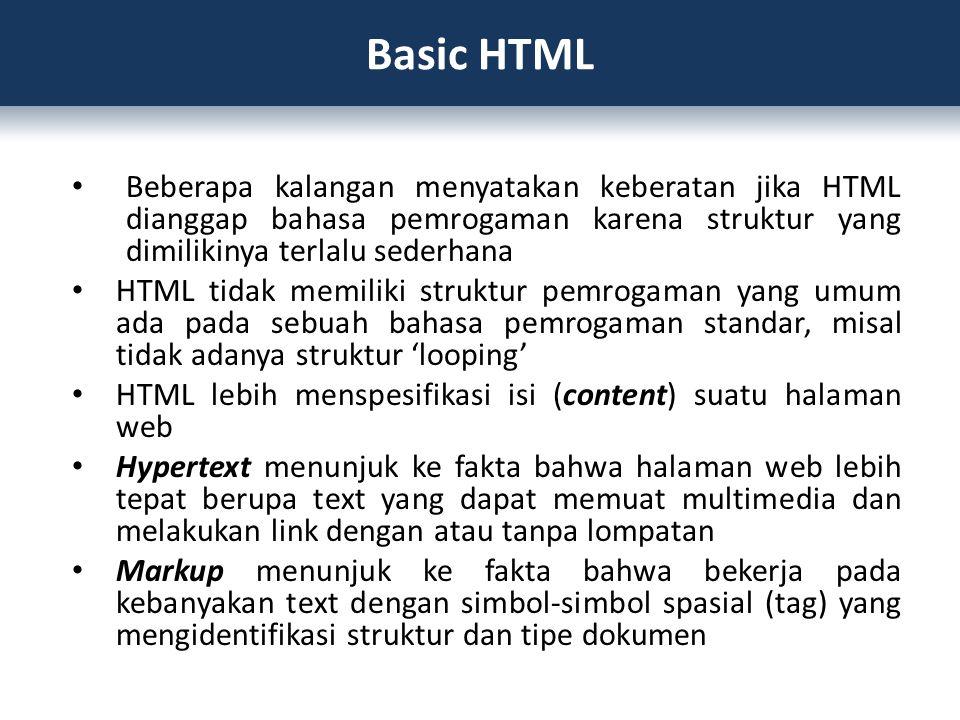Basic HTML Beberapa kalangan menyatakan keberatan jika HTML dianggap bahasa pemrogaman karena struktur yang dimilikinya terlalu sederhana.